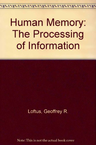 Human Memory: The Processing of Information: Geoffrey R. Loftus, Elizabeth F. Loftus