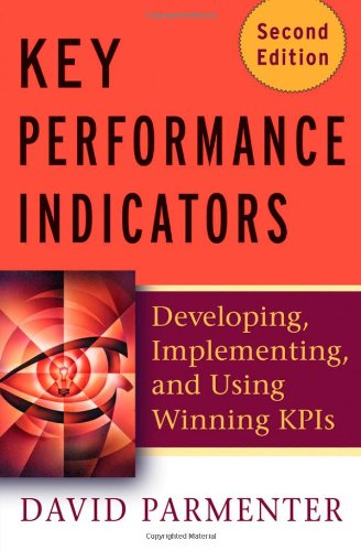 Key Performance Indicators (KPI): Developing, Implementing, and Using Winning KPIs: Parmenter, ...