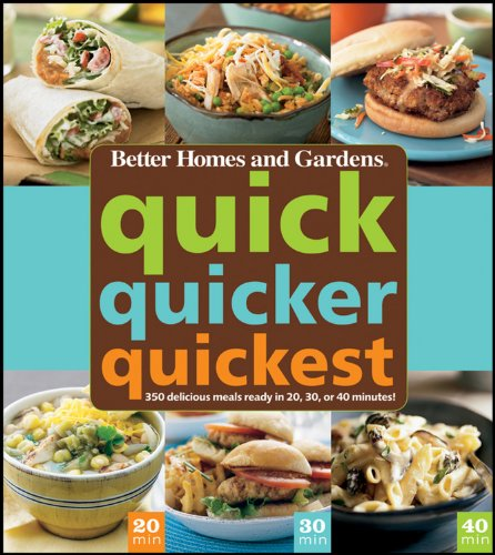 Quick, Quicker, Quickest: 350 delicious meals ready: Gardens, Better Homes