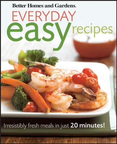 Better Homes and Gardens Everyday Easy Recipes: Homes, Better; Gardens