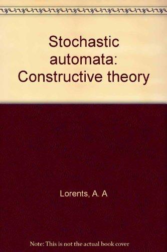 Stochastic Automata; Constructive Theory: Lorents, Aivar Arvidovich (trans. By D. Louvish)