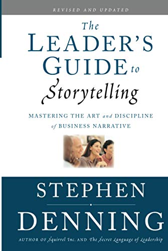 9780470548677: The Leader's Guide to Storytelling: Mastering the Art and Discipline of Business Narrative (J-B US Non-Franchise Leadership)
