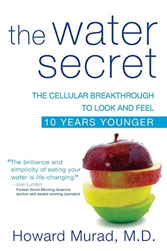 The Water Secret: The Cellular Breakthrough to Look and Feel 10 Years Younger: Murad, Howard