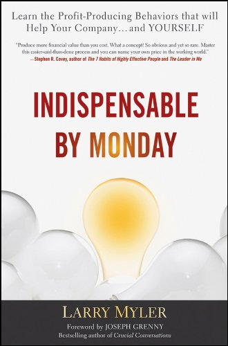 9780470554777: Indispensable By Monday: Learn the Profit-Producing Behaviors that will Help Your Company and Yourself
