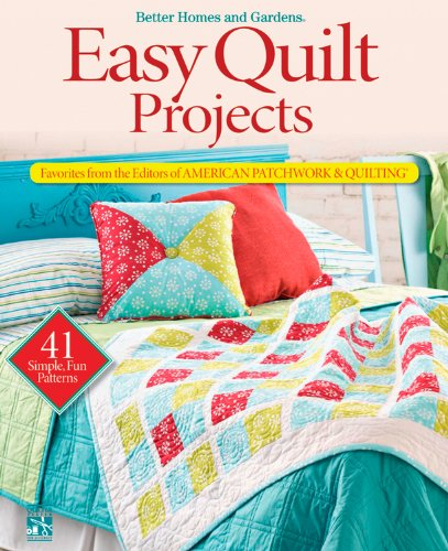 Easy Quilt Projects: Favorites from the Editors of American Patchwork & Quilting (Better Homes and Gardens Cooking) (9780470559314) by Better Homes and Gardens