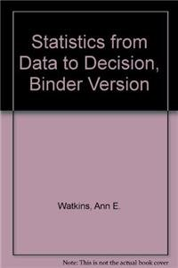 9780470559994: Statistics from Data to Decision, Binder Version