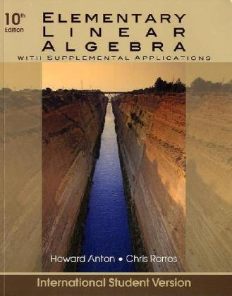 Elementary Linear Algebra: With Supplemental Applications: Rorres, Chris,Anton, Howard