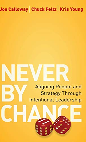 9780470561997: Never by Chance: Aligning People and Strategy Through Intentional Leadership