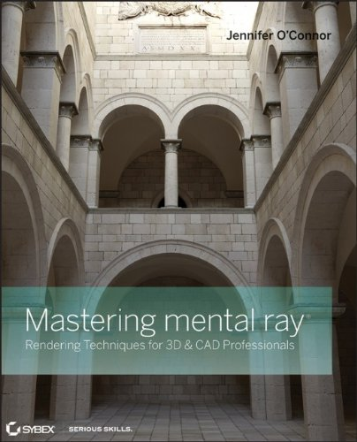 9780470563854: Mastering mental ray: Rendering Techniques for 3D and CAD Professionals