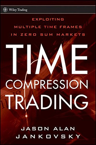 9780470564943: Time Compression Trading: Exploiting Multiple Time Frames in Zero-Sum Markets