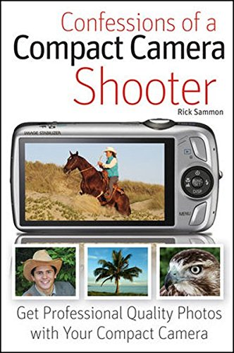 9780470565070: Confessions of a Compact Camera Shooter: Get Professional Quality Photos with Your Compact Camera