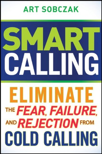 9780470567029: Smart Calling: Eliminate the Fear, Failure, and Rejection from Cold Calling