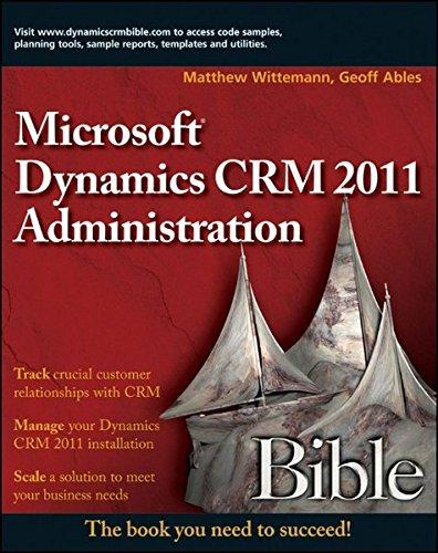 Microsoft Dynamics CRM 2011 Administration Bible: Matthew Wittemann, Geoff