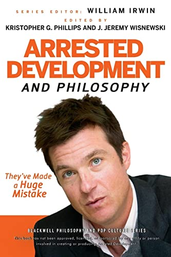9780470575598: Arrested Development and Philosophy: They've Made a Huge Mistake