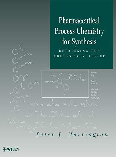9780470577554: Pharmaceutical Process Chemistry for Synthesis: Rethinking the Routes to Scale-Up