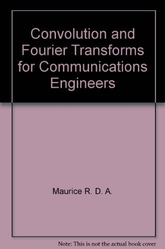 Convolution and Fourier transforms for communications engineers: Maurice, R. D.