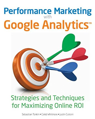 9780470578315: Performance Marketing with Google Analytics: Strategies and Techniques for Maximizing Online ROI