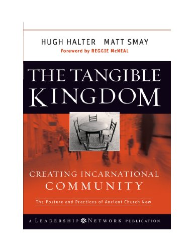 The Tangible Kingdom: Creating Incarnational Community: Halter, Hugh; Smay, Matt