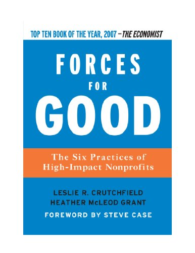Forces for Good: The Six Practices of High-Impact Nonprofits 9780470580349 An innovative guide to how great nonprofits achieve extraordinary social impact.What makes great nonprofits great? Authors Crutchfield a