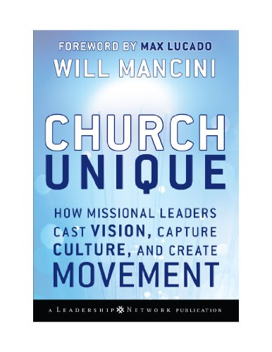 9780470580394: Church Unique: How Missional Leaders Cast Vision, Capture Culture, and Create Movement