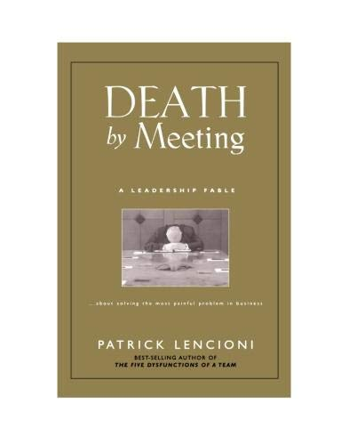 9780470580431: Death by Meeting: A Leadership Fable...about Solving the Most Painful Problem in Business (J-B Lencioni Series)