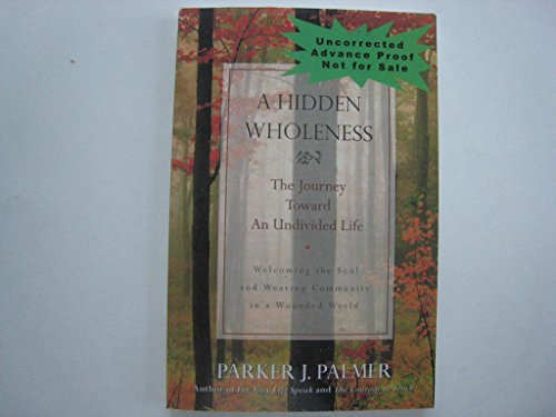 9780470580523: A Hidden Wholeness: The Journey Toward an Undivided Life