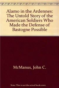 9780470581025: Alamo in the Ardennes: The Untold Story of the American Soldiers Who Made the Defense of Bastogne Possible
