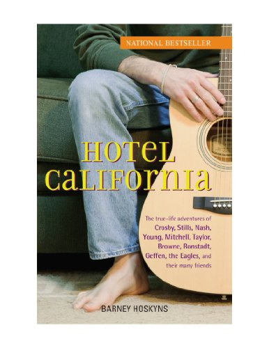 9780470581230: Hotel California: The True-Life Adventures of Crosby, Stills, Nash, Young, Mitchell, Taylor, Browne, Ronstadt, Geffen, the Eagles, and Their Many Friends