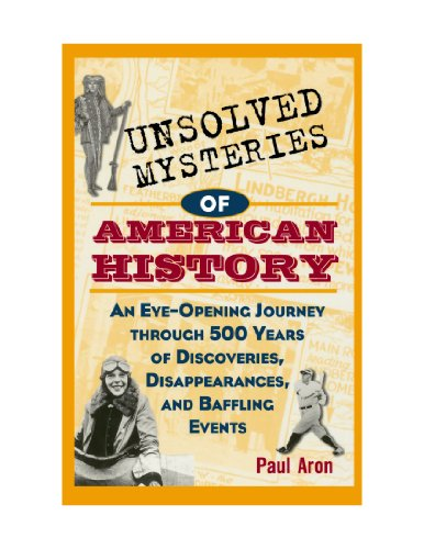 9780470581391: Unsolved Mysteries of American History: An Eye-Opening Journey through 500 Years of Discoveries, Disappearances, and Baffling Events