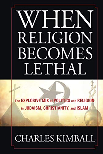 9780470581902: When Religion Becomes Lethal: The Explosive Mix of Politics and Religion in Judaism, Christianity, and Islam