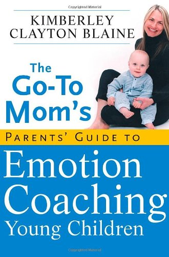 9780470584972: The Go-To Mom's Parents' Guide to Emotion Coaching Young Children