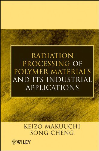 Radiation Processing of Polymer Materials and Its Industrial Applications: Keizo Makuuchi