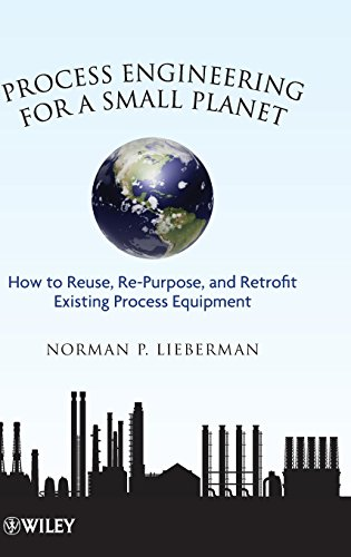 9780470587942: Process Engineering for a Small Planet: How to Reuse, Re-Purpose, and Retrofit Existing Process Equipment