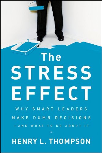 9780470589038: The Stress Effect: Why Smart Leaders Make Dumb Decisions--And What to Do About It