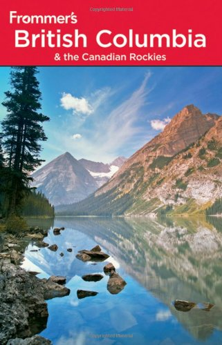 9780470591536: Frommer's British Columbia and the Canadian Rockies (Sixth Edition)