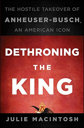 9780470592700: Dethroning the King: The Hostile Takeover of Anheuser-Busch, an American Icon
