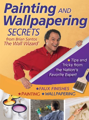 Painting and Wallpapering Secrets from Brian Santos, the Wall Wizard: Brian Santos