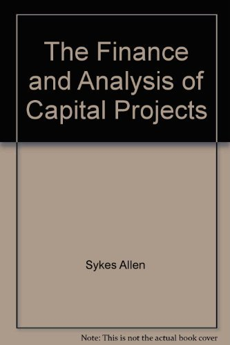 THE FINANCE AND ANALYSIS OF CAPITAL PROJECTS.: Merrett, A.J. & Sykes, Allen