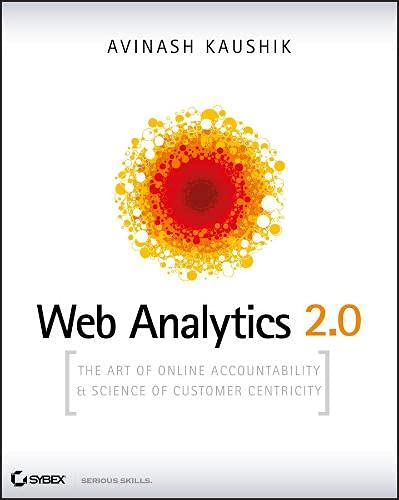 9780470596449: Web Analytics 2.0: The Art of Online Accountability and Science of Customer Centricity
