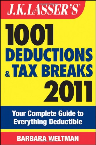 J.K. Lasser's 1001 Deductions and Tax Breaks 2011: Your Complete Guide to Everything Deductible (0470597240) by Barbara Weltman