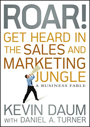 Roar! Get Heard in the Sales and: Daum, Kevin