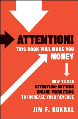 9780470599273: Attention! This Book Will Make You Money: How to Use Attention-Getting Online Marketing to Increase Your Revenue