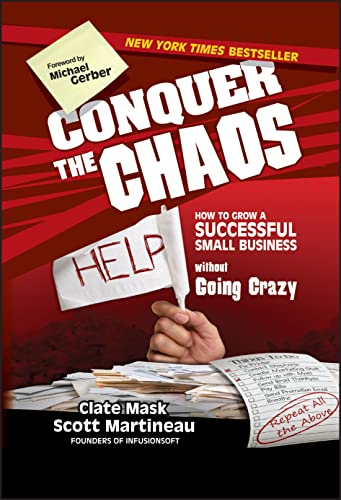 9780470599327: Conquer the Chaos: How to Grow a Successful Small Business Without Going Crazy