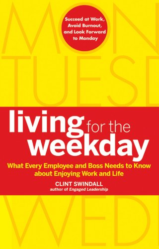 9780470599402: Living for the Weekday: What Every Employee and Boss Needs to Know about Enjoying Work and Life