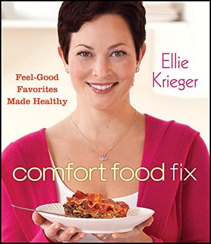 Comfort Food Fix: Feel-Good Favorites Made Healthy: Krieger, Ellie