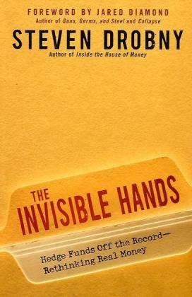 9780470607534: The Invisible Hands: Hedge Funds Off the Record - Rethinking Real Money