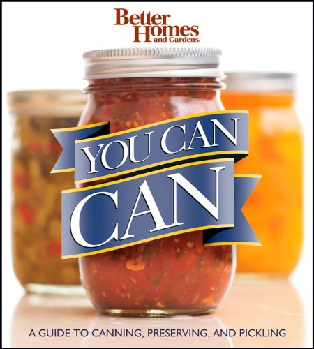 Better Homes and Gardens You Can Can: A Guide to Canning, Preserving, and Pickling (Better Homes and Gardens Cooking) (9780470607565) by Better Homes and Gardens