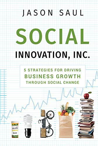 9780470614501: Social Innovation, Inc.: 5 Strategies for Driving Business Growth Through Social Change