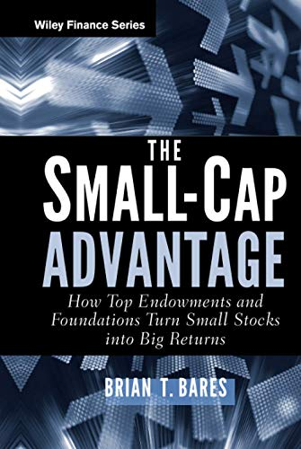 9780470615768: The Small-Cap Advantage: How Top Endowments and Foundations Turn Small Stocks Into Big Returns (Wiley Finance Series)