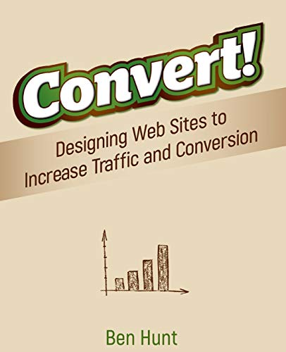 9780470616338: Convert!: Designing Web Sites to Increase Traffic and Conversion